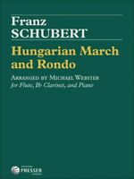 SCHUBERT Hungarian March and Rondo FOR FLUTE CLARINET PIANO SCORE AND PARTS NEW