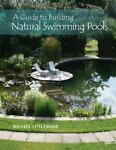 Guide to Building Natural Swimming Pools by Michael Littlewood 9780764350832