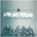 MercyMe I Can Only Imagine The Very Best Of Mercyme New CD