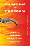 Swimming To Freedom: An Untold Story Of Escaping China And The Cultural Rev...