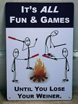 quot;It#x27;s All Fun amp; Games Until You Lose Your Weinerquot; 8quot;X 12quot; METAL SIGN Camping