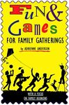 Fun amp; Games for Family Gatherings: With a Focus on Reunions by Adrienne Anderson