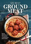 125 Best Ground Meat Recipes: From Meatballs to Chilis Casserole