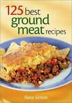 125 Best Ground Meat Recipes by Ilana Simon