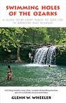 Swimming Holes of the Ozarks : A Guide to 85 Great Places to Cool Off in Arka...