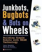 Junkbots, Bugbots, And Bots On Wheels Building Simple Robots With Beam...