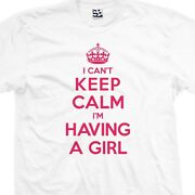 I Canand039t Keep Calm Iand039m Having A Girl T-shirt Pregnant Baby Shower Gift All Colors