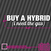 Buy A Hybrid I Need The Gas - 8 X 3 - Vinyl Decal Sticker Funny Car Prius