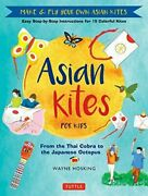 Asian Kites For Kids Make And Fly Your Own Asian Kites - Easy Step-by-step Instr