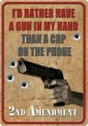 2nd Amendment Iand039d Rather Have A Gun In My Hand Than A Cop On The Phone Tin Sign