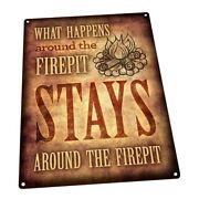 What Happens Around The Firepit Stays Around The Firepit Metal Sign Porchpatio