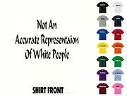 Not An Accurate Representaion Of White People T-shirt 633- Free Shipping