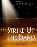 Strike Up The Band A New History Of Musical Theatre By Miller Scott