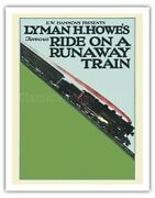 Lyman H. Howe's Famous Ride On A Runaway Train - Vintage Movie Poster Art Print