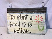 To Plant A Seed Is To Belive Painted Sign On Galvanized Roofing Tin Art 18 X 13