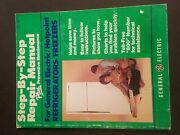 Ge/hotpoint Step By Step Refrigerator And Freezer Repair Manual General Electric