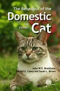 The Behaviour Of The Domestic Cat By Rachel A. Casey, John W. S. Bradshaw And...