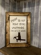 Farmhouse Style Wood Sign-don't Leave Drinks Unattended, The Cat Is An Ahole