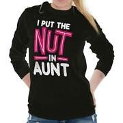 I Put The Nut In Aunt Best Ever Funny Crazy Birthday Gift Long Sleeve Tee