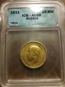 1911 Russia 10 Roubles Icg Au 50
