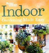 Indoor Gardening Made Easy By Better Homes And Gardens New Hardcover