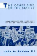 The Other Side Of The Sixties Young Americans For Freedom And The Rise Of Conse