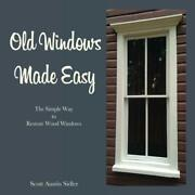 Old Windows Made Easy The Simple Way To Restore Wood Windows By Sidler, Scot…