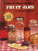 Old Collectible Fruit Jars - History Types Makers Marks / Scarce Book + Values