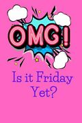 Omg Is It Friday Yet Notebook 6x9 100 Lined Blank Pages. Interior Page That Sa