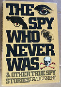 The Spy Who Never Was, And Other True Spy Stories By Knight, David C. Book The