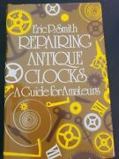 Repairing Antique Clocks A Guide For Amateurs By Smith Eric P. Hc Dj