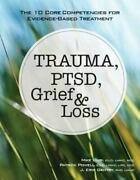 Trauma Ptsd Grief And Loss The 10 Core Competencies For Evidence-