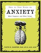 This Is Your Brain On Anxiety What Happens And What Helps By Harper Phd Lpc-