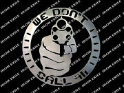 We Don't Call 911 No Trespassing Metal Sign Keep Out Go Away Guns And Bullets