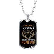 Going Hunting Today Necklace Stainless Steel Or 18k Gold Dog Tag 24 Chain