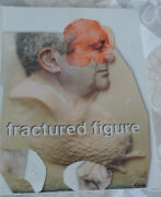 Fractured Figure Vol. Ii Works From The Dakis Joannou Collection - J. Deitch