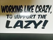 Working Like Crazy To Support The Lazy Sticker For Hot Rods Gasser Rat Rods