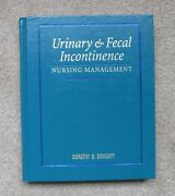 Urinary And Fecal Incontinence Nursing Management By Dorothy B. Doughty...