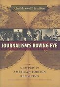 Journalism's Roving Eye A History Of American Foreign Reporting By John Maxwel