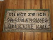 Antique Railroad Rr Do Not Switch Or Run Engines Live Rail Wood Advertising Sign