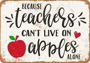 Metal Sign - Because Teachers Can't Live On Apples Alone - Vintage Look