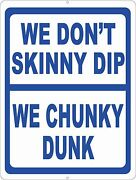 we Don't Skinny Dip Chunky Dunk Sign. Size Options. Decor Pool Decks And Spa Swim