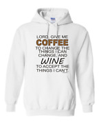 Hooded Hoodie Sweatshirt Lord Give Me Coffee To Change And Wine To Accept Can't