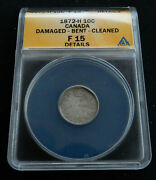 Canada 10 Cents 1872-h, F 15 Details. Anacs. Damaged-bent-cleaned
