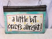 A Little Bit Crazy's Alright Painted Sign On Galvanized Roofing Tin Art 18 X 13