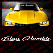 Many Sizes/colors Stay Humble Script Vinyl Die Cut Decal For Jdm Sport Car Rc132