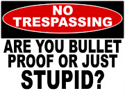 No Trespassing Sign Bullet-proof Or Just Stupid Sign. Size Options. Keep Out