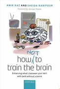How Not To Train The Brain Enhancing Whatand039s Between Your Ears... 9780198789673