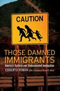 Those Damned Immigrants Americaand039s Hysteria Over Undocumented Im... 9780814776575