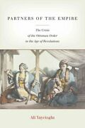 Partners Of The Empire The Crisis Of The Ottoman Order In The A... 9780804796125